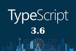 قابلیت های جدید و جالب تایپ اسکریپت ۳.۶ — راهنمای کاربردی